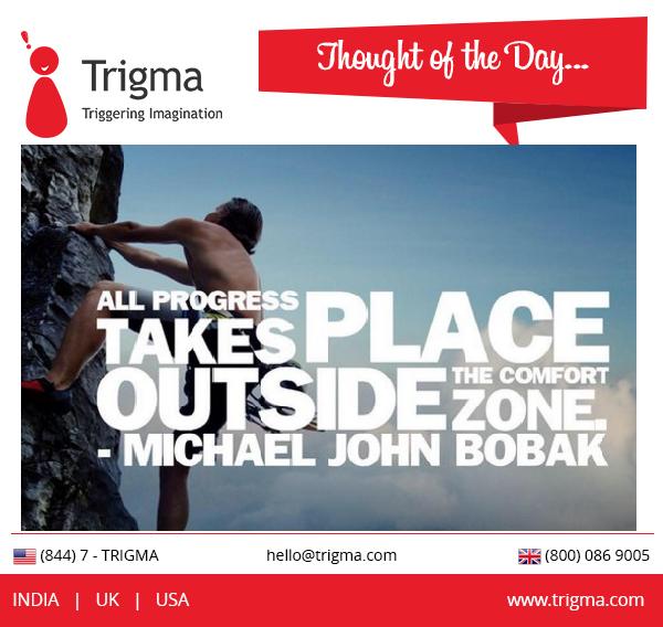 """All progress takes place outside the comfort zone."" - Michael John Bobak #thoughtoftheday #motivation #motivationalquotes #inspiration #achieve #success #Trigma"