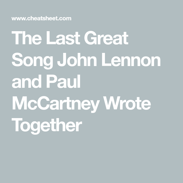 The Last Great Song John Lennon And Paul McCartney Wrote
