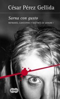 Sarna con gusto (Refranes, canciones y rastros de sangre 1) , de César Pérez Gellida - Enlace al catálogo: http://benasque.aragob.es/cgi-bin/abnetop?ACC=DOSEARCH&xsqf99=777944