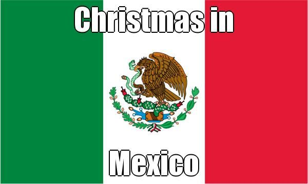 Christmas Traditions In Mexico Navidad Christmas Mexico Mexico Tourist Spanish Culture Mexican Flag Picture
