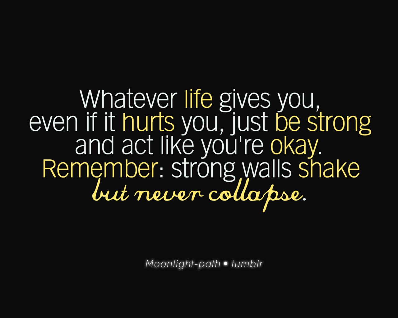 Strong Quotes About Life Remember Strong Walls Shake But Never Collapse Quotes