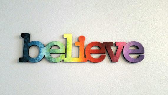 Believe rainbow sign  https://www.etsy.com/listing/239076234/believe-rainbow-sign