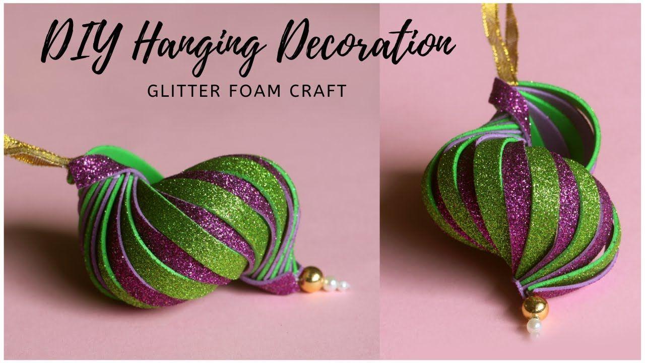 Diy Hanging Decorations From Glitter Foam Sheet Christmas Ornaments Diwali Decoration Ideas Youtube Hanging Decor Diy Hanging Christmas Ornaments
