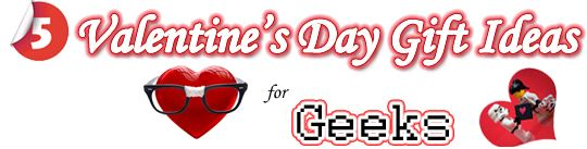 5 Geeky Gift Ideas For Valentine's Day 2012