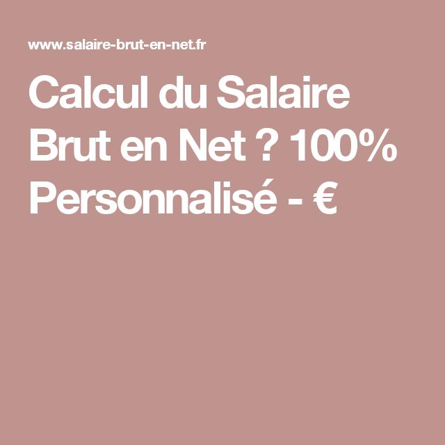Calcul Du Salaire Brut En Net 100 Personnalisé