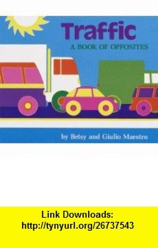 Traffic Board Book A Book About Opposites (9780517800713) Betsy Maestro, Giulio Maestro , ISBN-10: 0517800713  , ISBN-13: 978-0517800713 ,  , tutorials , pdf , ebook , torrent , downloads , rapidshare , filesonic , hotfile , megaupload , fileserve