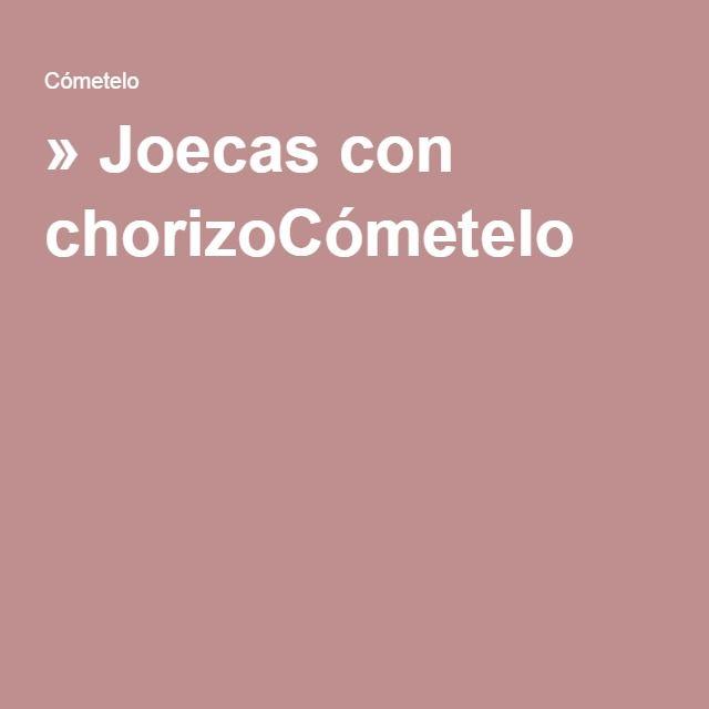 » Joecas con chorizoCómetelo