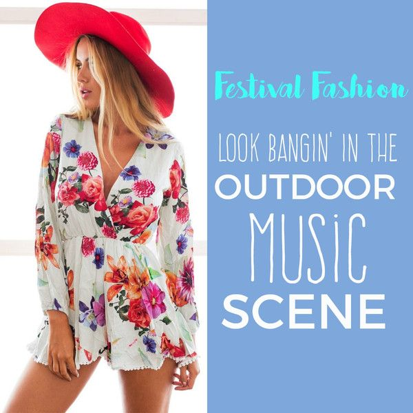 Festival Fashion: Style Essentials to Look Bangin' In the Outdoor Music Scene