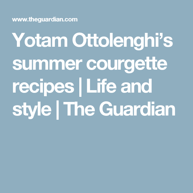 Yotam Ottolenghi's summer courgette recipes | Life and style | The Guardian