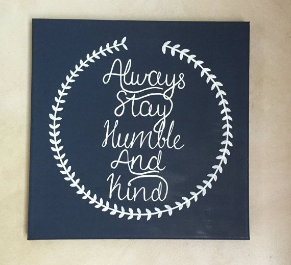 Always Stay Humble And Kind Wall Decor Hand Painted 12x12 Canvas Navy Blue And White Gift Idea H Diy Canvas Art Canvas Painting Quotes Canvas Painting Diy
