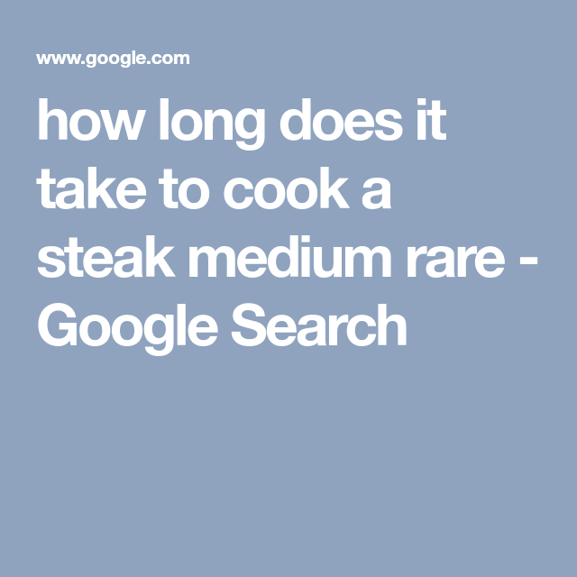 how long does it take to cook a steak medium rare - Google ...