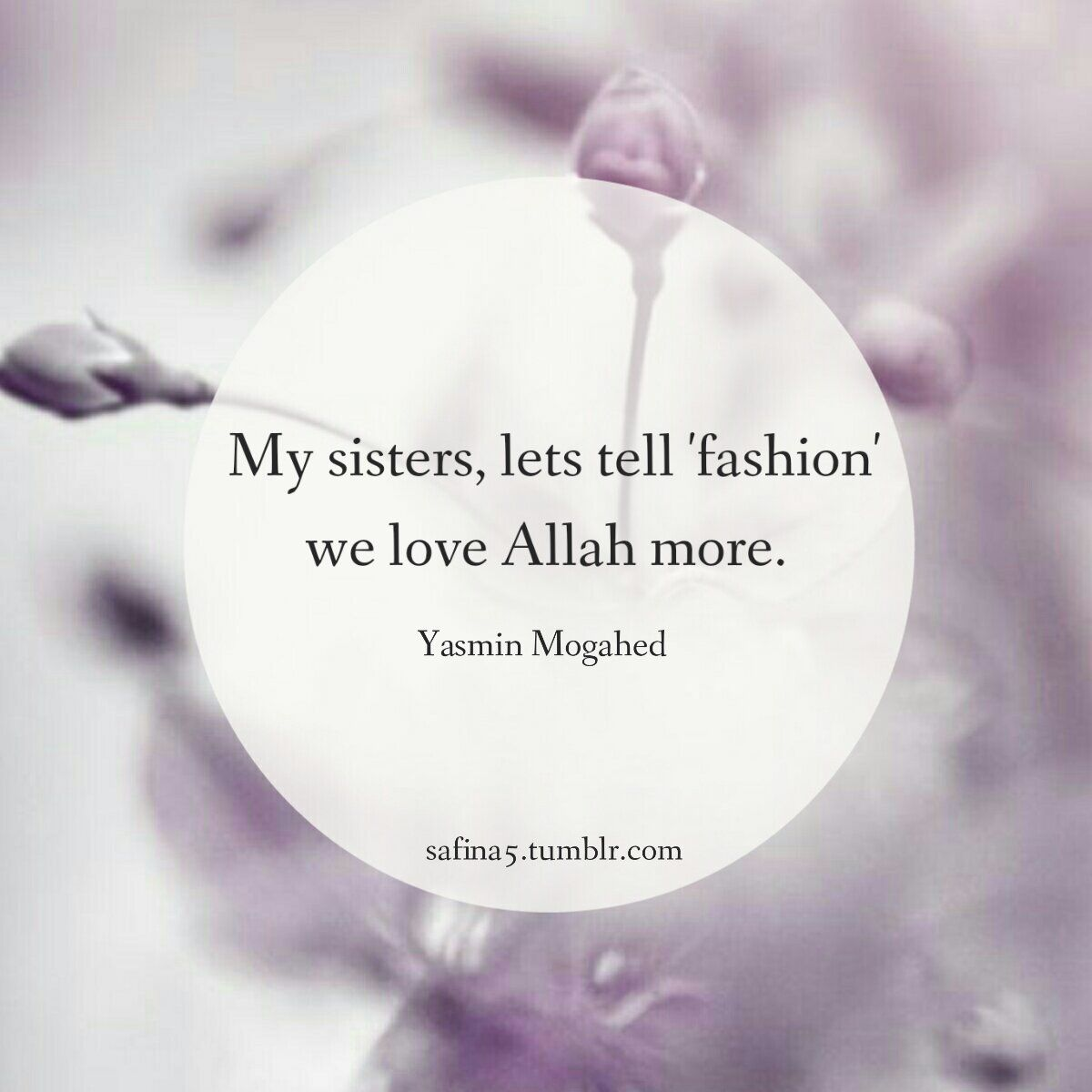 "Muslim Quotes On Love Let's Tell 'fashion' We Love Allah More."" Yasmin Mogahed"