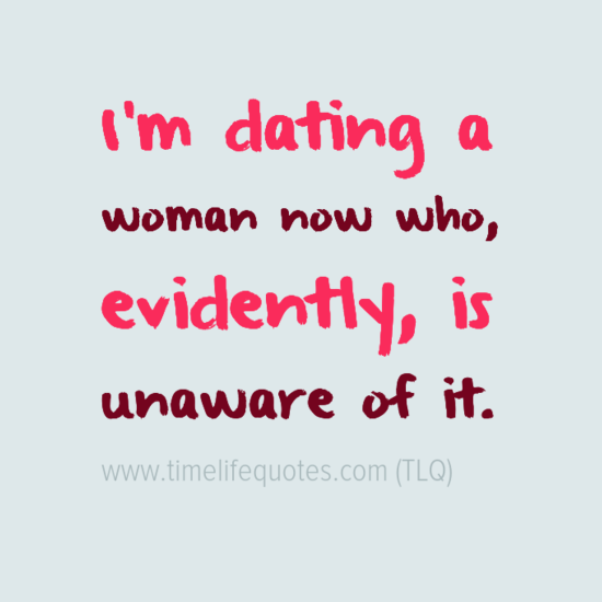 Dating A Woman Funny Quotes About Single Life Funny Quotes About