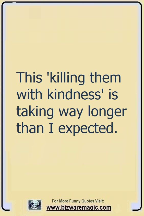 This 'killing them with kindness' is taking way longer than I expected. Click The