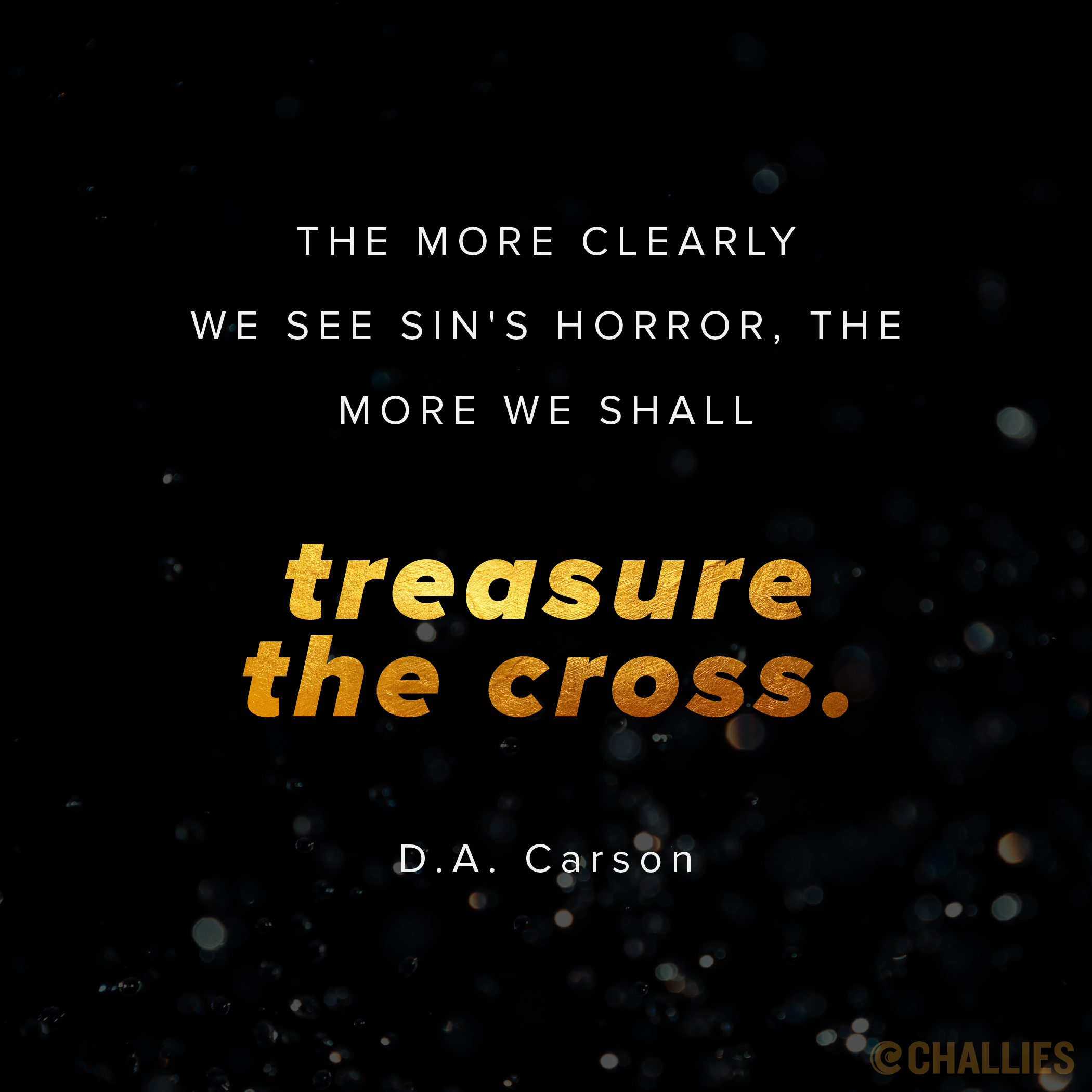 The More Clearly We See Sin S Horror The More We Shall Treasure The Cross D A Carson Christian Quotes Motivational Verses Inspirational Quotes