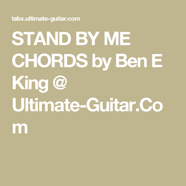 STAND BY ME CHORDS by Ben E King @ Ultimate-Guitar.Com | Musician\'s ...