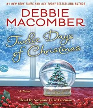 Twelve Days of Christmas  by Debbie Macomber  Published by: Random House on October 4, 2016  Narrator: Suzanne Elise Freeman  Length: 5 hours and 23 minutes  Genres: Contemporary Romance