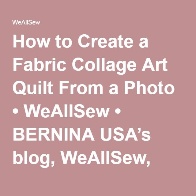 How to Create a Fabric Collage Art Quilt From a Photo | WeAllSew