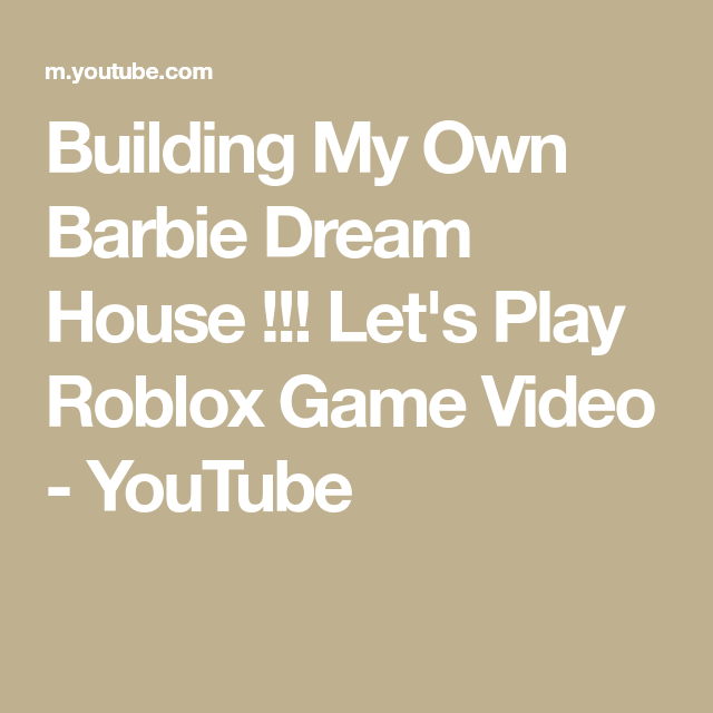 Building My Own Barbie Dream House Lets Play Roblox - roblox barbie and the dreamhouse game
