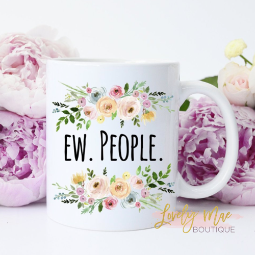 Ew. People. Mug Mugs, Coffe mug cake, Tea powder