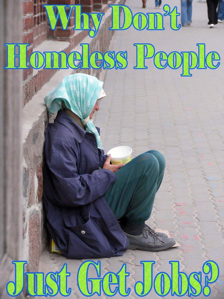 Why Don't Homeless People Just Get Jobs? Homeless people