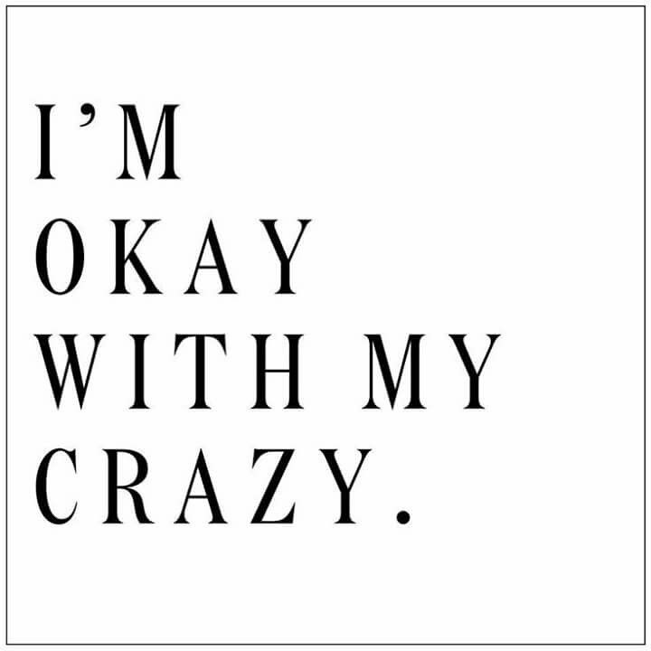 I M Okay With My Crazy Words Quotes Words Quotes To Live By