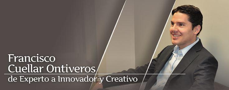Francisco Cuellar de Experto a Innovador y Creativo