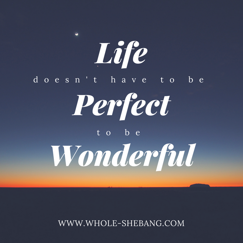 Life Doesnt Have To Be Perfect To Be Wonderful Positive Quotes