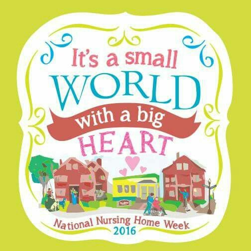 May National Nursing Home Week Theme It S A Small