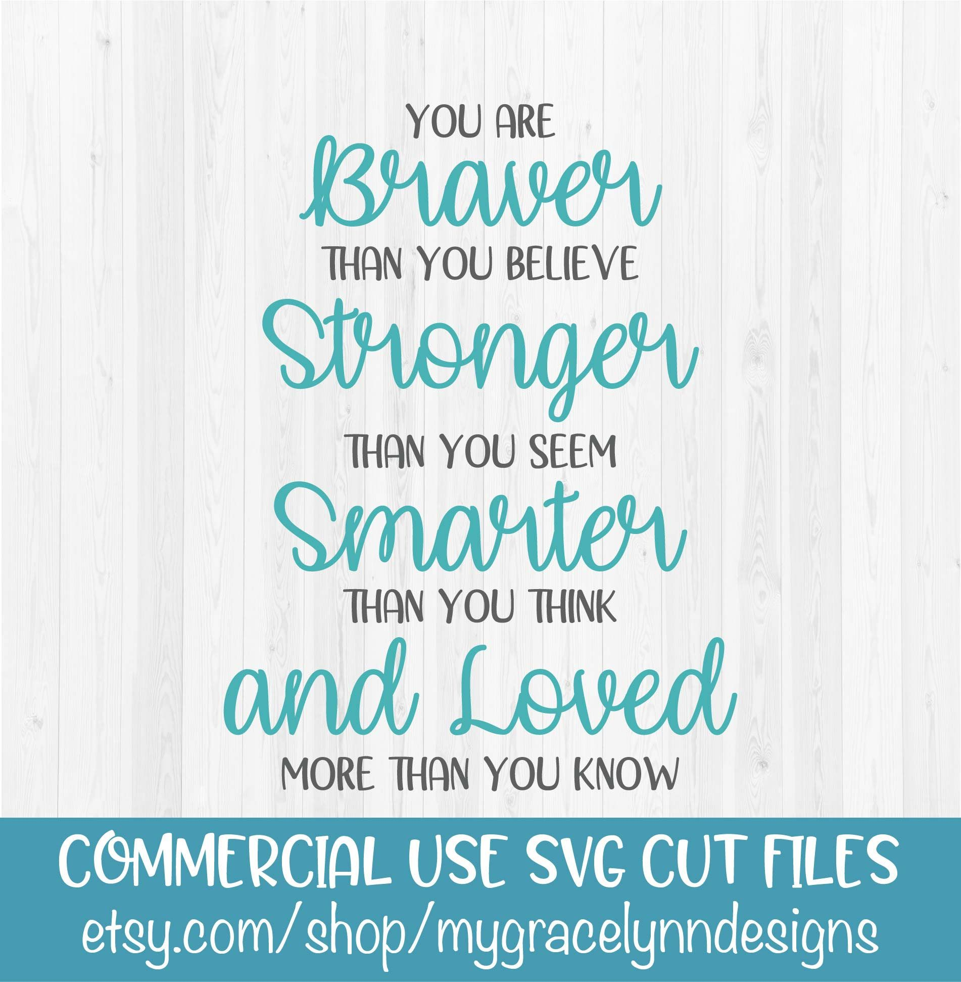 You Are Braver Than You Believe Stronger Than You Seem Smarter Etsy In 2020 Stronger Than You Think Stronger Than You Svg Quotes