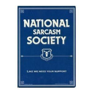 National Sarcasm Society Like We Need Your Support ($8.84)