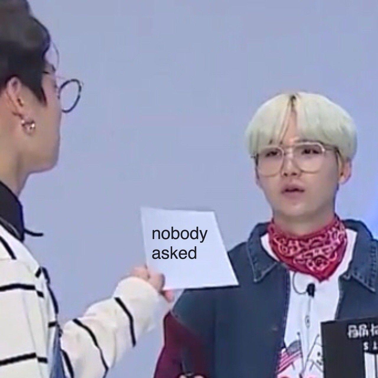 Nobody asked hoe | Meme/Funny $h!t in 2019 | Bts memes