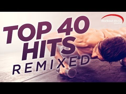 Workout Music Source // Top 40 Hits Remixed (128 BPM