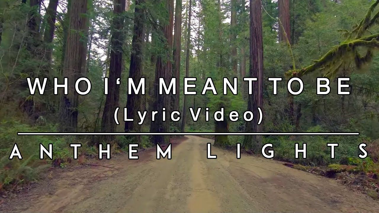 Who I M Meant To Be Lyric Video Anthem Lights Youtube