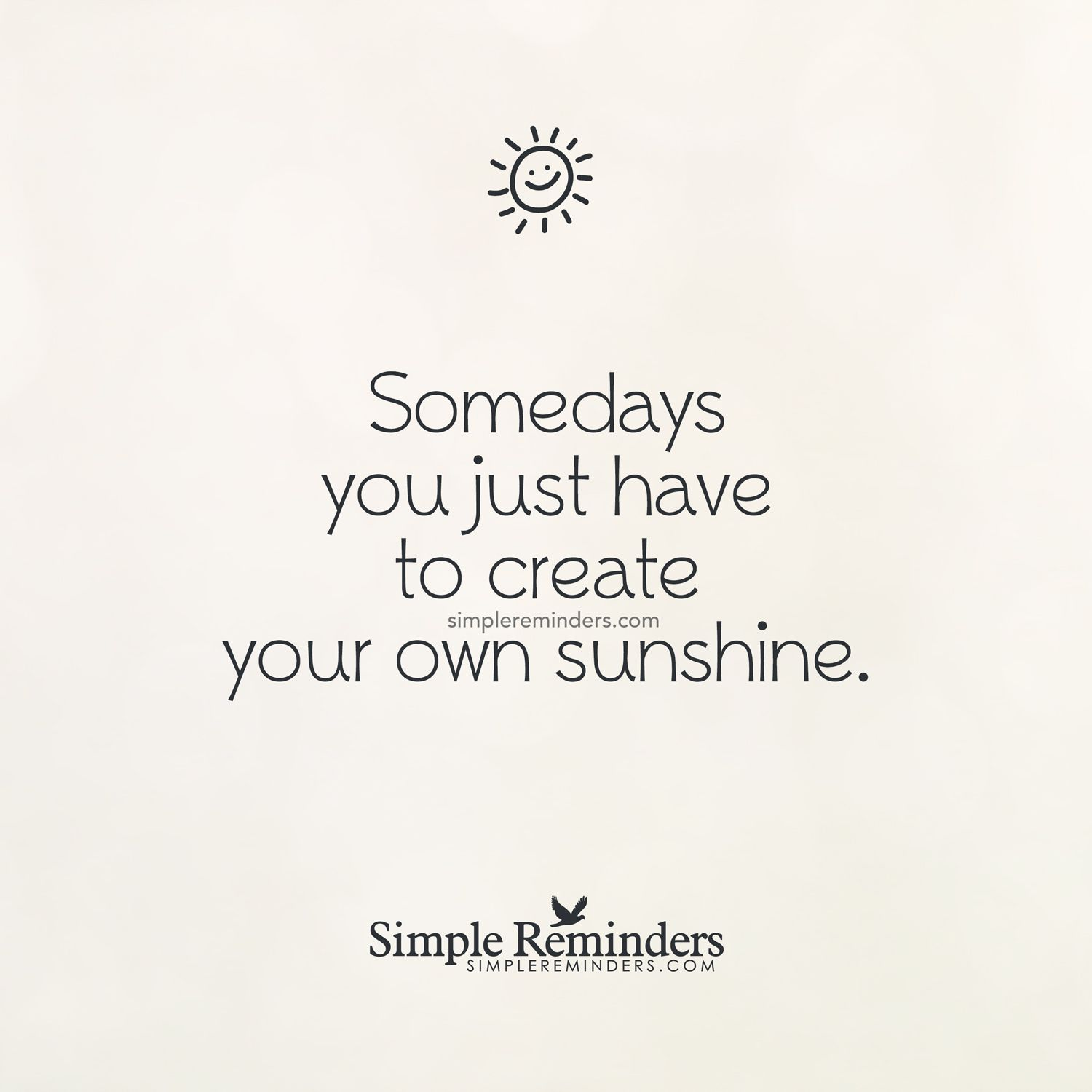 Create Your Own Quote Somedays You Just Have To Create Your Own Sunshine Unknown