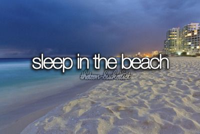 ✔ - 07/28/05 - 8yrs old - I've done this in a tent, but I think it'd be nice to just sleep out on the sand with my guy... At a warm beach of course