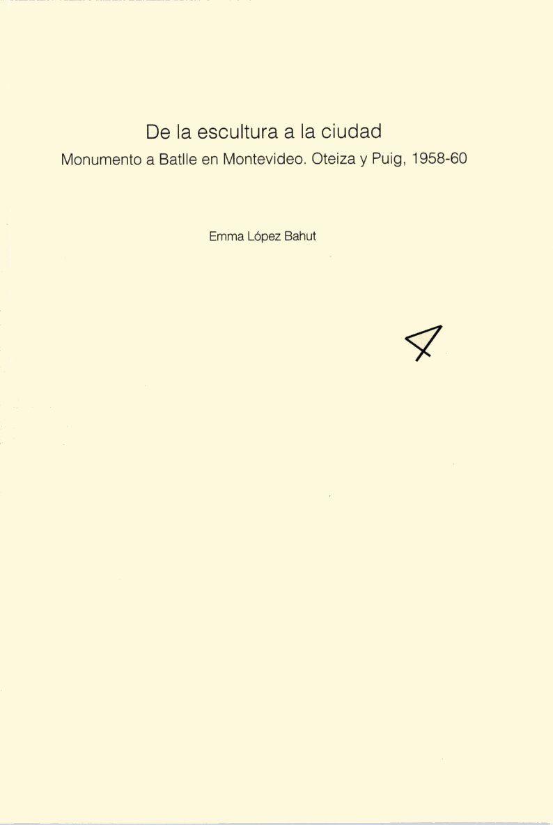 De la escultura a la ciudad: monumento a Batlle en Montevideo, Oteiza y Puig, 1958-60.  Autora: López Bahut, Emma.  http://kmelot.biblioteca.udc.es/record=b1498548~S1*gag  Signatura: 50 Oteiza LOP  PDF http://www.museooteiza.org/wp-content/uploads/2013/03/Cuaderno4.pdf