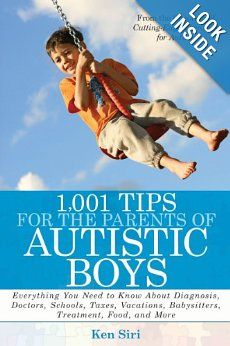 1, 001 Tips for the Parents of Autistic Boys: Everything You Need to Know About Diagnosis, Doctors, Schools, Taxes, Vacations, Babysitters, ...