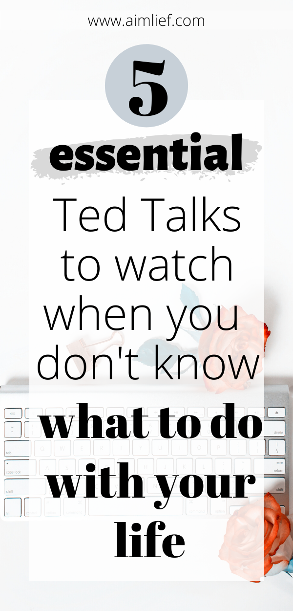 5 Ted Talks To Watch If You Have No Idea What To Do With Your Life Aimlief Inspirational Ted Talks Ted Talks Life