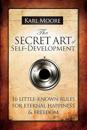To claim your free copy of this bestselling e book please e mail the secret art of self development 16 llittle known rules for eternal happiness freedom karl moore fandeluxe Gallery