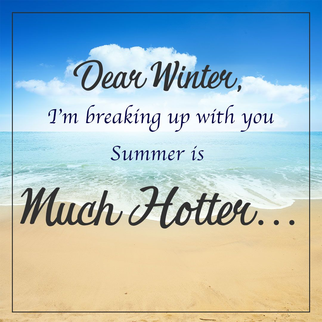 Bye Bye Winter Hello Hot Beach Quotes Summer Beach Quotes I Love The Beach I love the scents of winter! bye bye winter hello hot beach