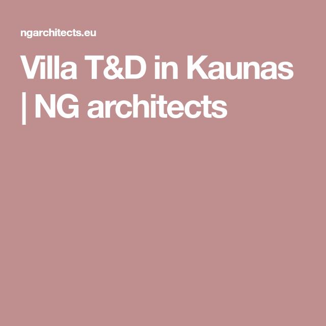 Villa T&D in Kaunas | NG architects