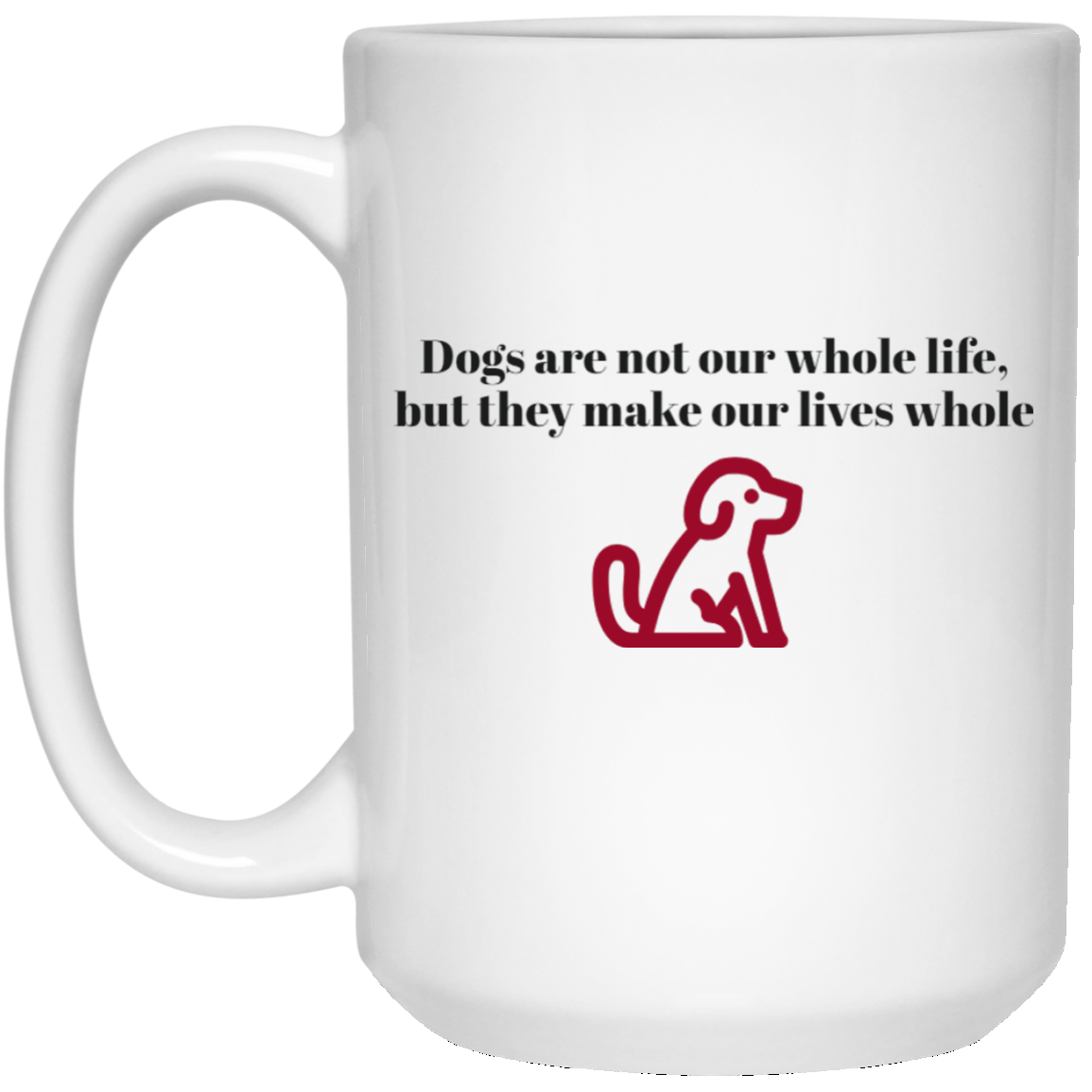 White Mug Dogs Make Our Lives Whole