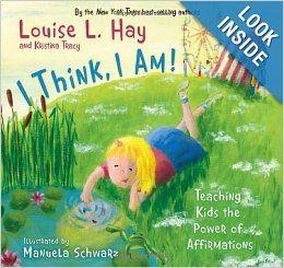 I Think, I Am!: Teaching Kids the Power of Affirmations: Louise Hay, Tracy, Manuela Schwarz: 9781401922085: Amazon.com: Books