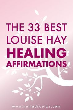 The Best 33 Louise Hay Healing Affirmations | In Loving Memory