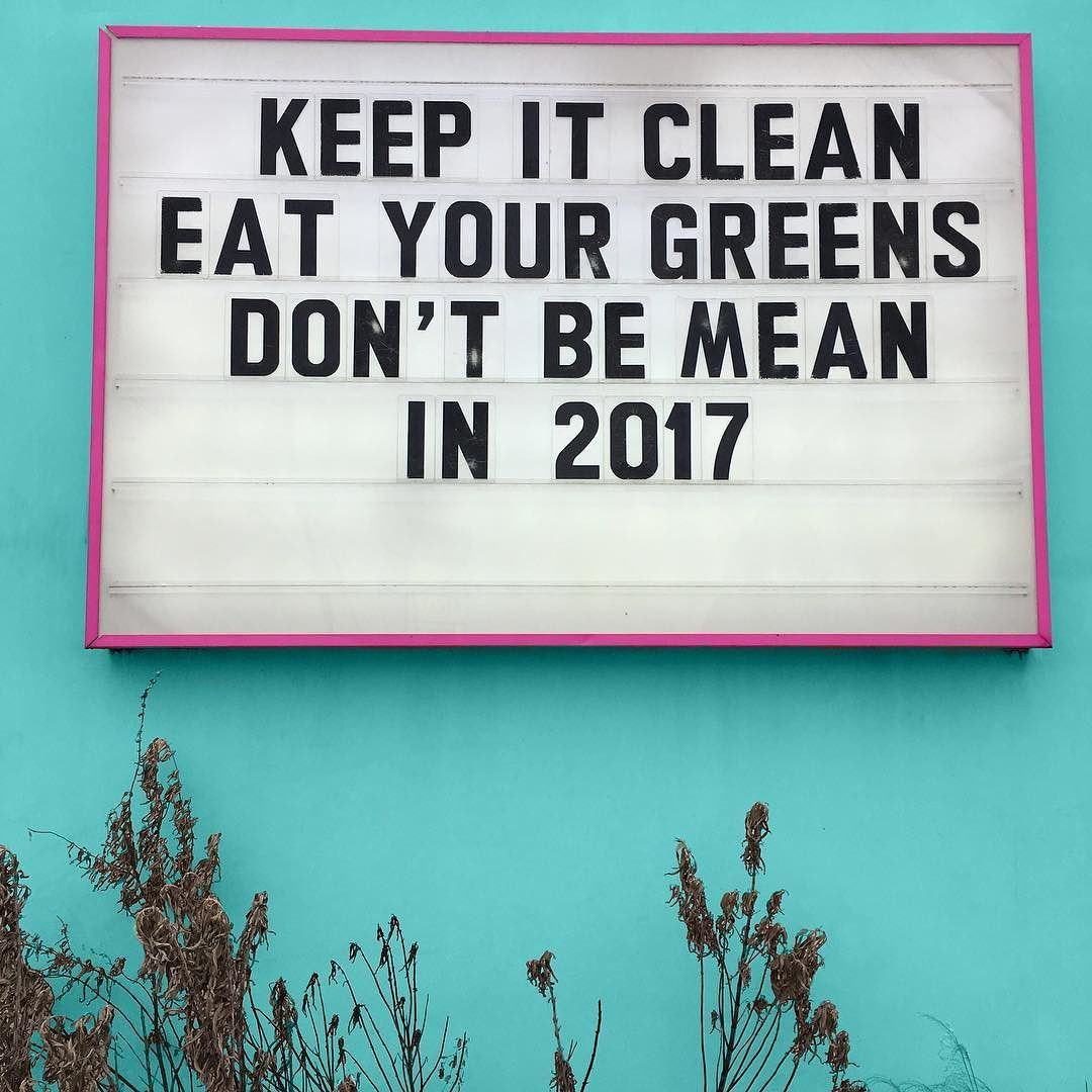 Keep it clean, eat your greens, don't be mean, in '17