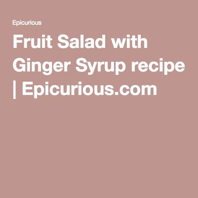 Fruit Salad with Ginger Syrup recipe | Epicurious.com