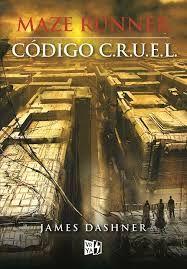 Resena Codigo C R U E L Libros De Maze Runner James Dashner