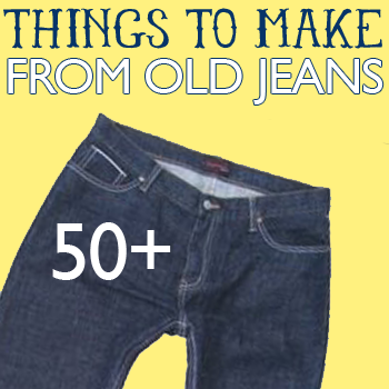 DIY: 50+ Things to Make from Old Jeans!
