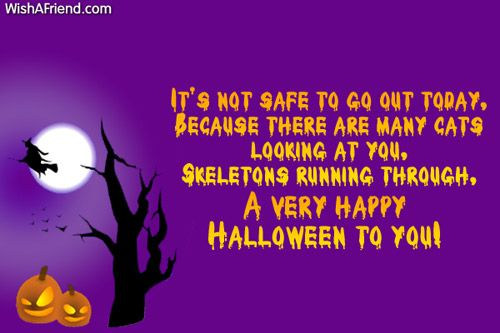 It's not safe to go out today, Because there are many cats looking at you, Skeletons running through, A very happy Halloween to you!